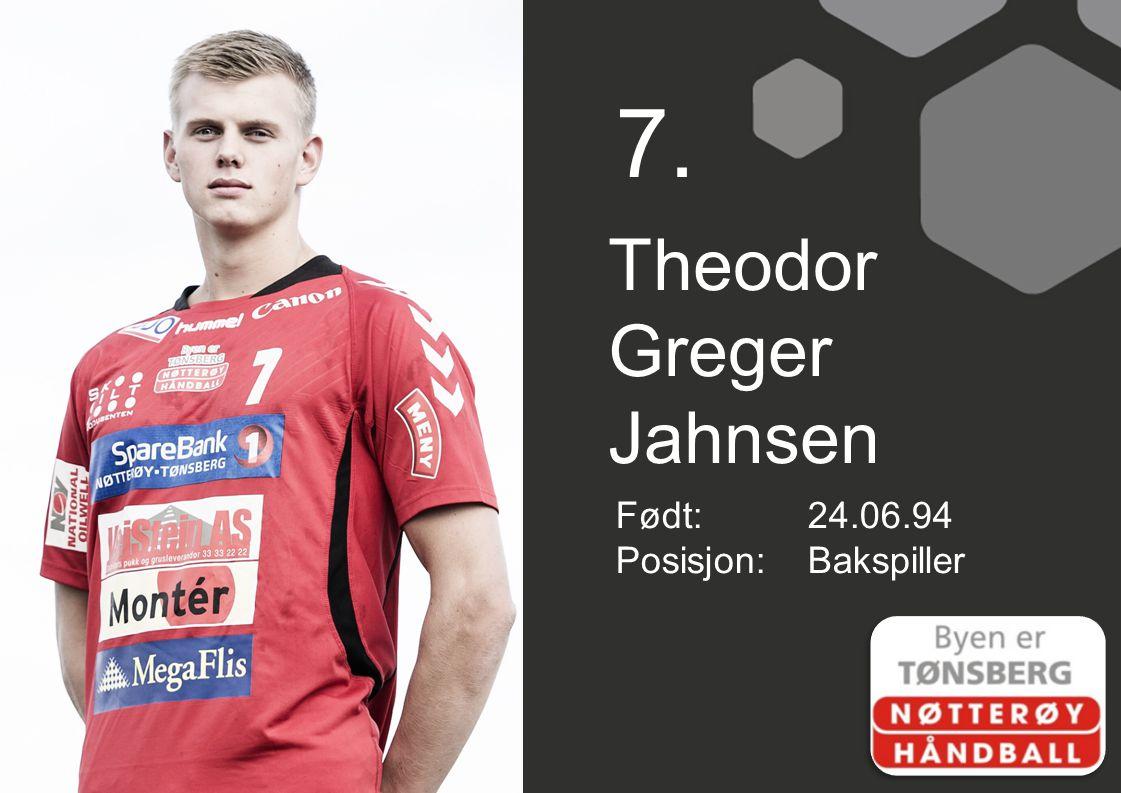 7. Theodor Greger Jahnsen Født: 24.06.94 Posisjon: Bakspiller