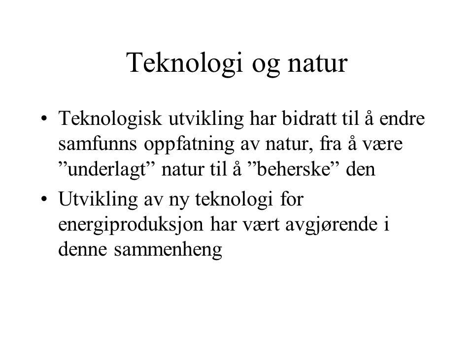Teknologi og natur Teknologisk utvikling har bidratt til å endre samfunns oppfatning av natur, fra å være underlagt natur til å beherske den.