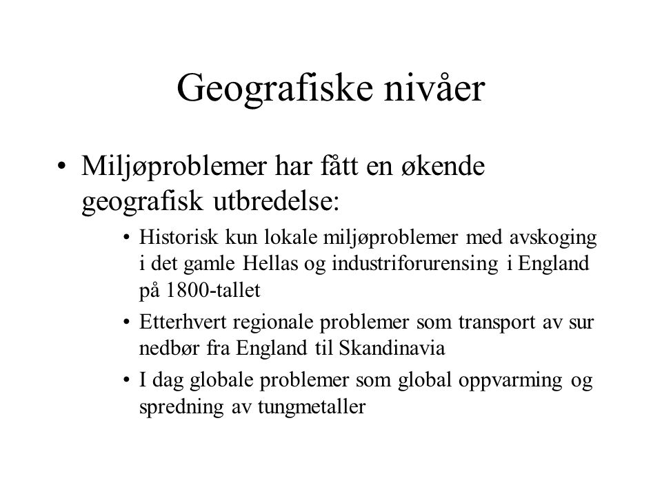 Geografiske nivåer Miljøproblemer har fått en økende geografisk utbredelse: