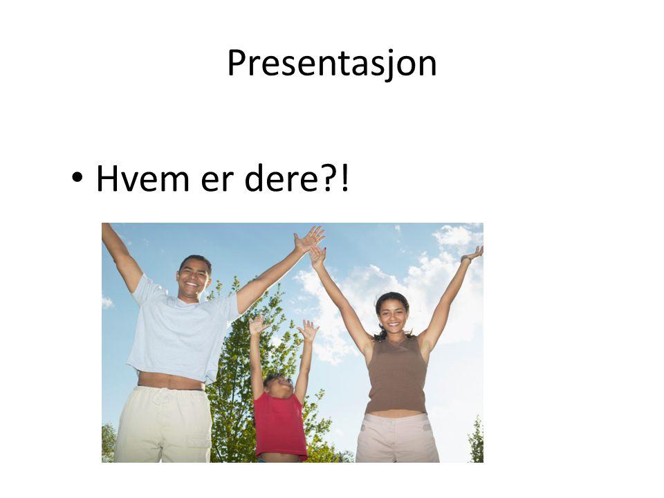 Presentasjon Hvem er dere !