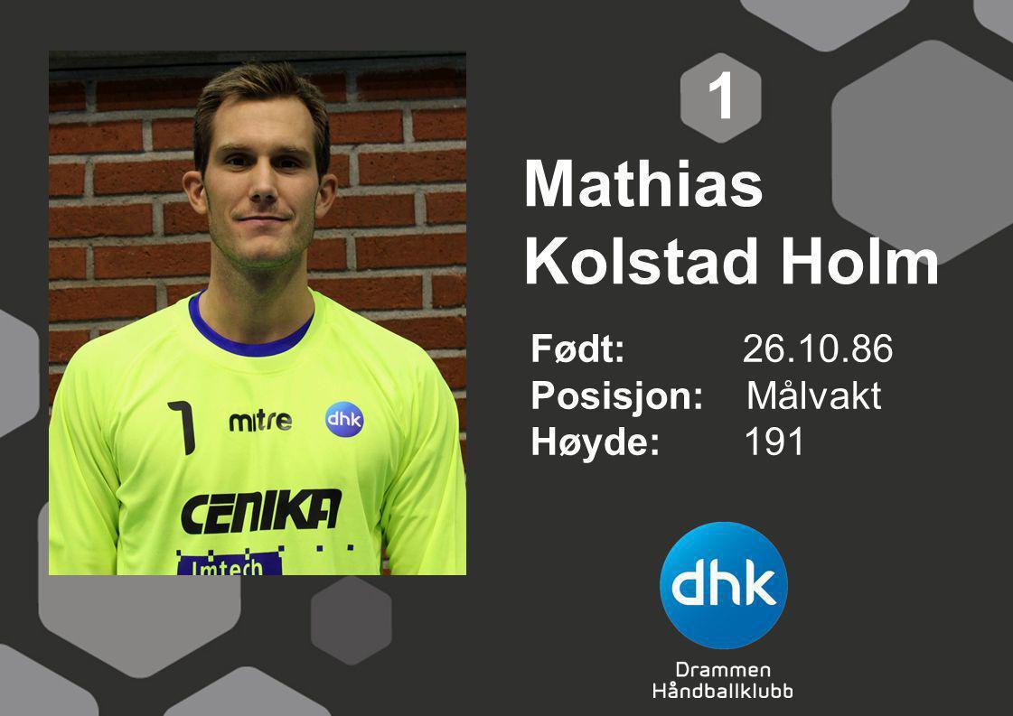 1 Mathias Kolstad Holm Født: 26.10.86 Posisjon: Målvakt Høyde: 191