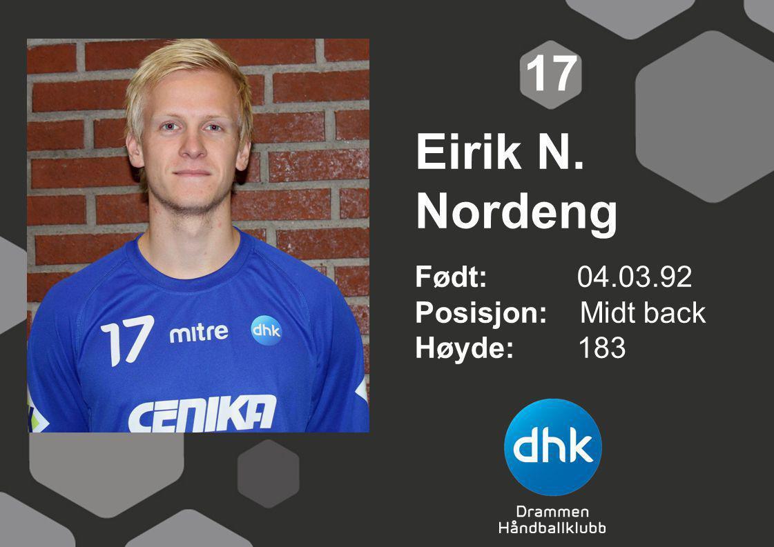 17 Eirik N. Nordeng Født: 04.03.92 Posisjon: Midt back Høyde: 183