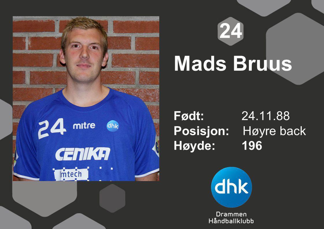 24 Mads Bruus Født: 24.11.88 Posisjon: Høyre back Høyde: 196