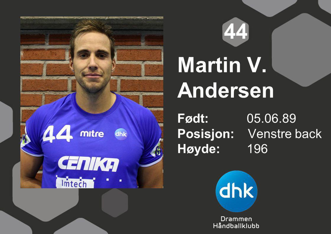 44 Martin V. Andersen Født: 05.06.89 Posisjon: Venstre back Høyde: 196