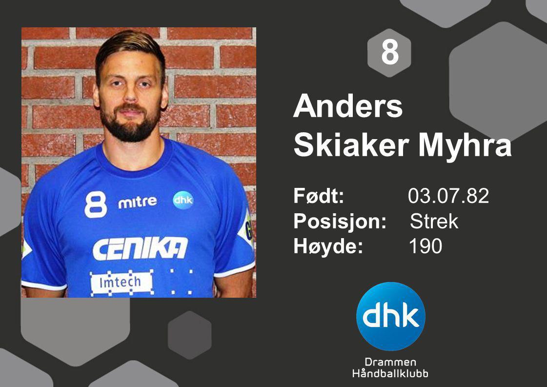 8 Anders Skiaker Myhra Født: 03.07.82 Posisjon: Strek Høyde: 190