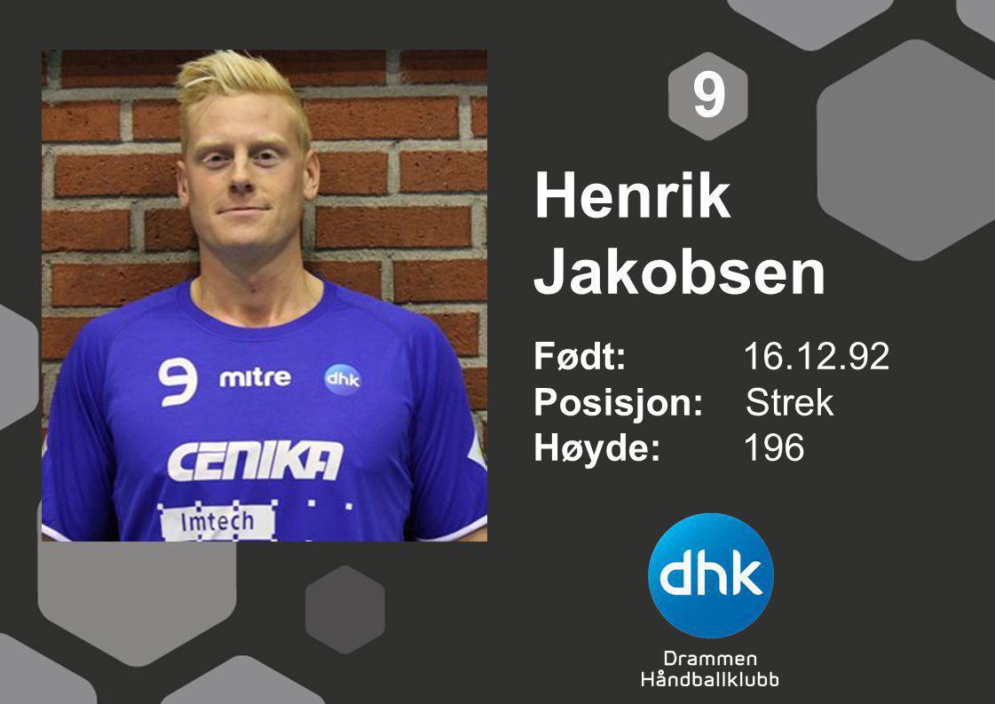 9 Henrik Jakobsen Født: 16.12.92 Posisjon: Strek Høyde: 196
