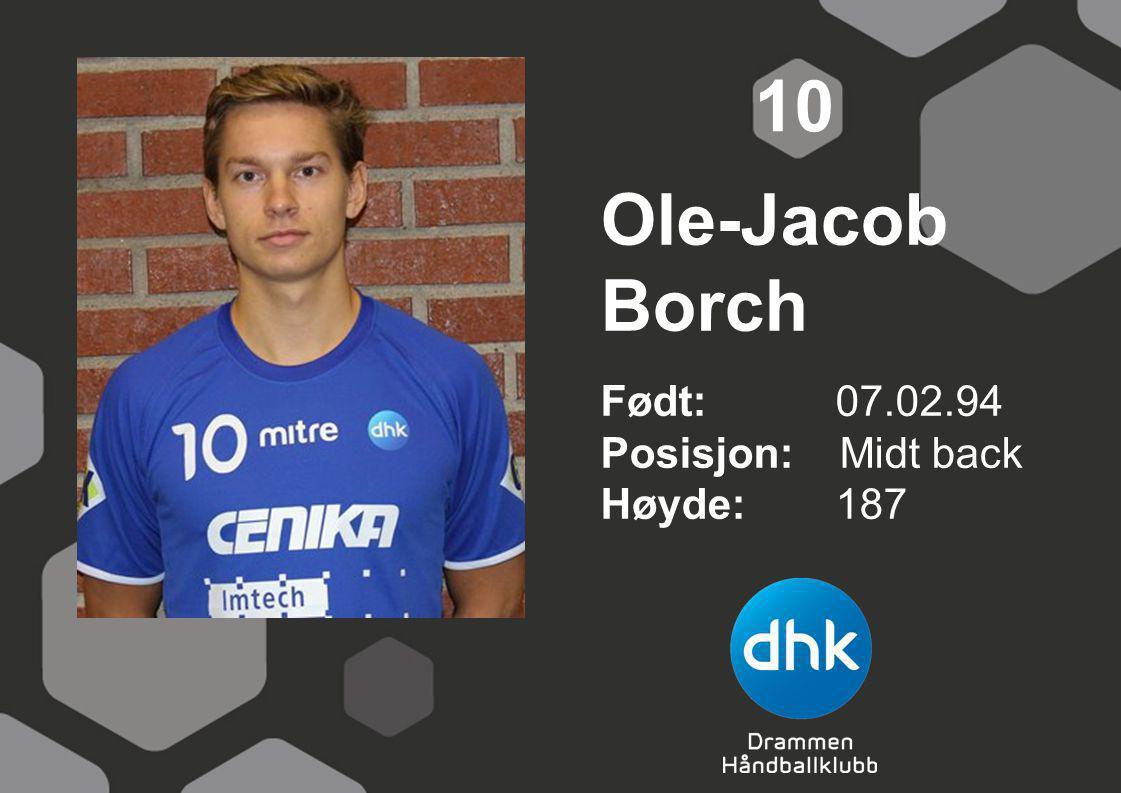 10 Ole-Jacob Borch Født: 07.02.94 Posisjon: Midt back Høyde: 187