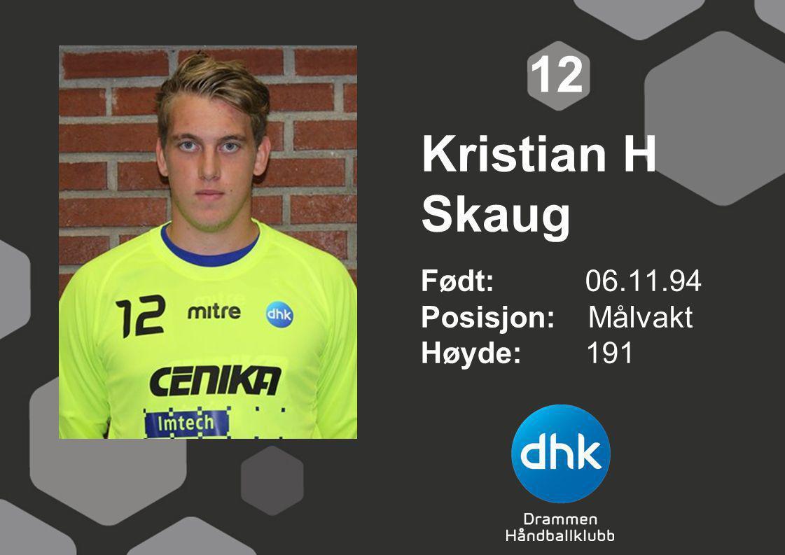 12 Kristian H Skaug Født: 06.11.94 Posisjon: Målvakt Høyde: 191