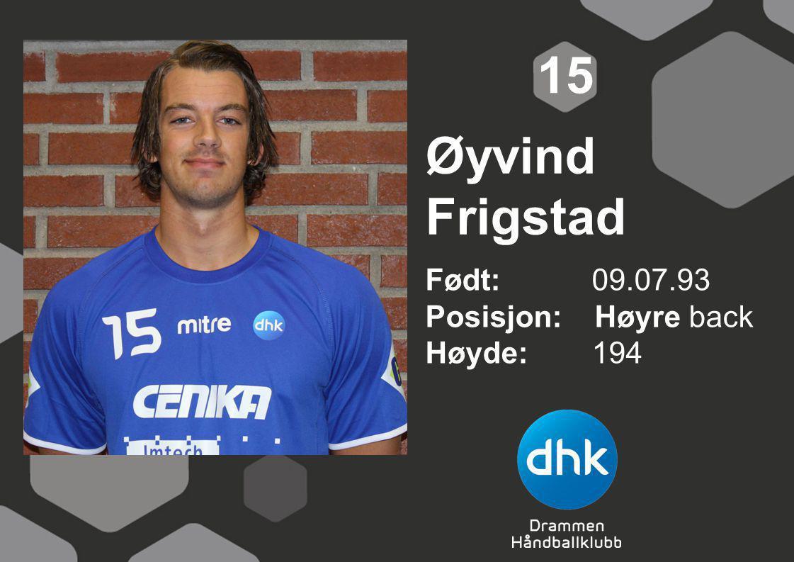 15 Øyvind Frigstad Født: 09.07.93 Posisjon: Høyre back Høyde: 194