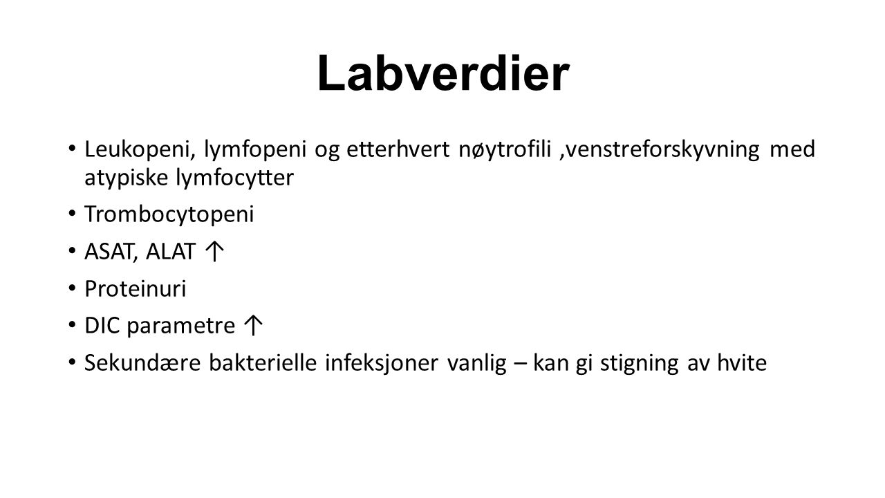 Labverdier Leukopeni, lymfopeni og etterhvert nøytrofili ,venstreforskyvning med atypiske lymfocytter.