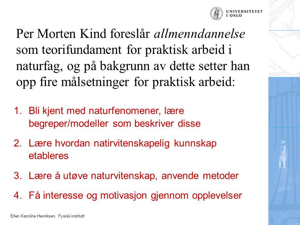Per Morten Kind foreslår allmenndannelse som teorifundament for praktisk arbeid i naturfag, og på bakgrunn av dette setter han opp fire målsetninger for praktisk arbeid: