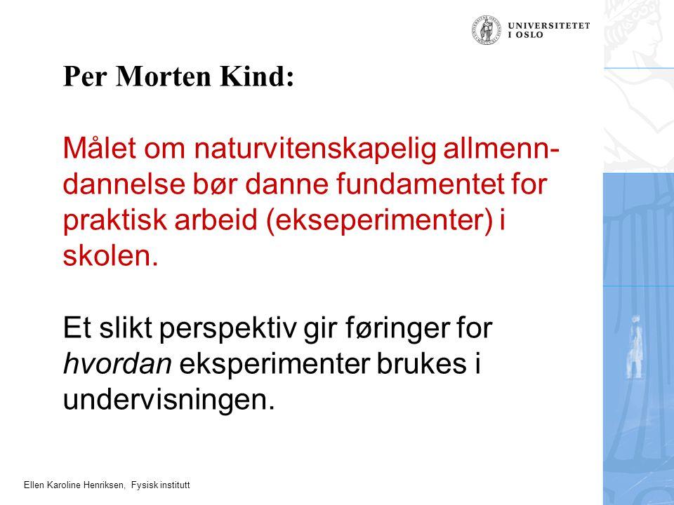 Per Morten Kind: Målet om naturvitenskapelig allmenn-dannelse bør danne fundamentet for praktisk arbeid (ekseperimenter) i skolen. Et slikt perspektiv gir føringer for hvordan eksperimenter brukes i undervisningen.