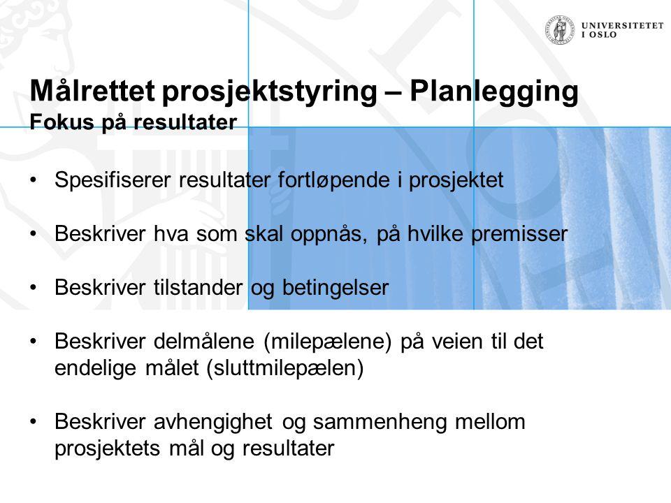 Målrettet prosjektstyring – Planlegging Fokus på resultater