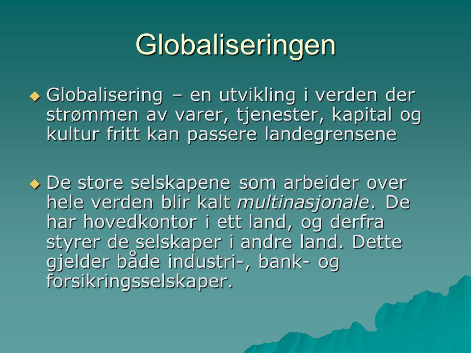 Globaliseringen Globalisering – en utvikling i verden der strømmen av varer, tjenester, kapital og kultur fritt kan passere landegrensene.