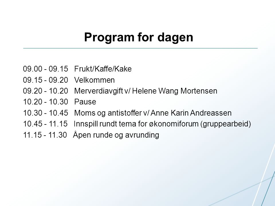 Program for dagen 09.00 - 09.15 Frukt/Kaffe/Kake