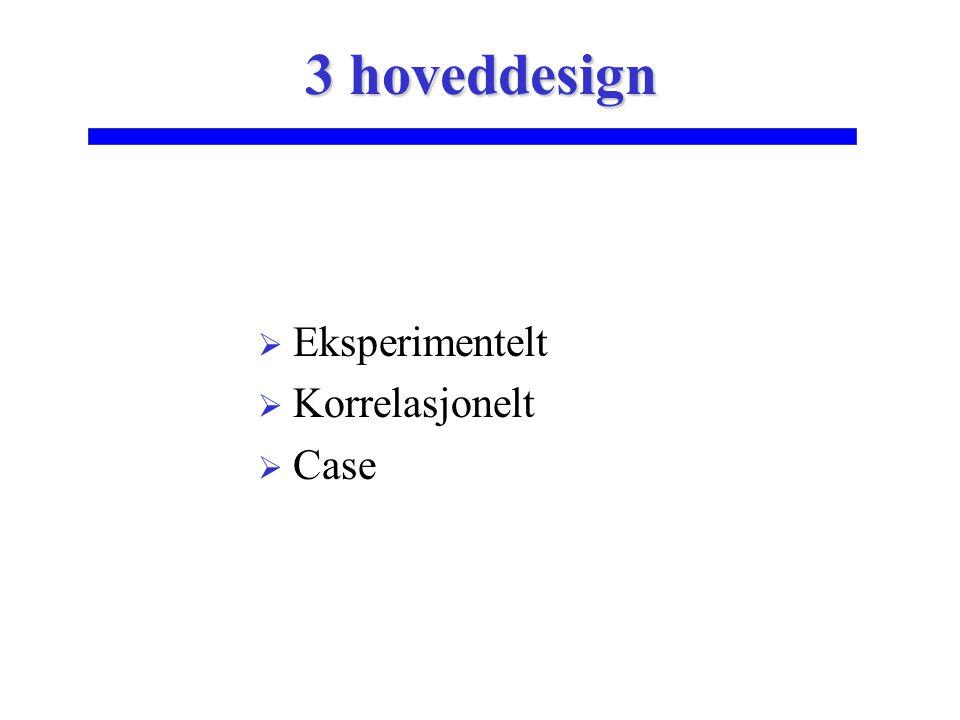 3 hoveddesign Eksperimentelt Korrelasjonelt Case