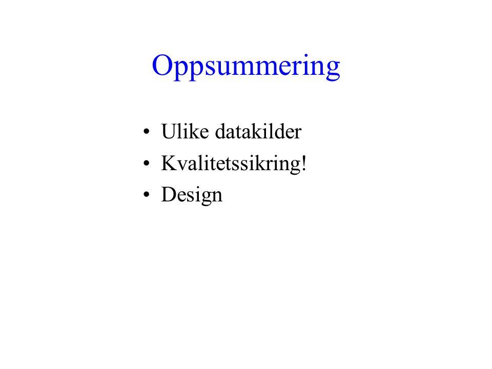 Oppsummering Ulike datakilder Kvalitetssikring! Design