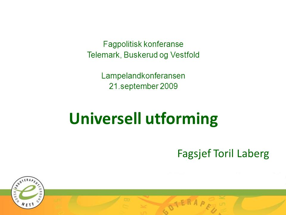 Universell utforming Fagsjef Toril Laberg Fagpolitisk konferanse