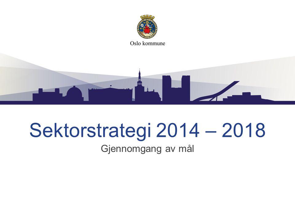 Sektorstrategi 2014 – 2018 Gjennomgang av mål