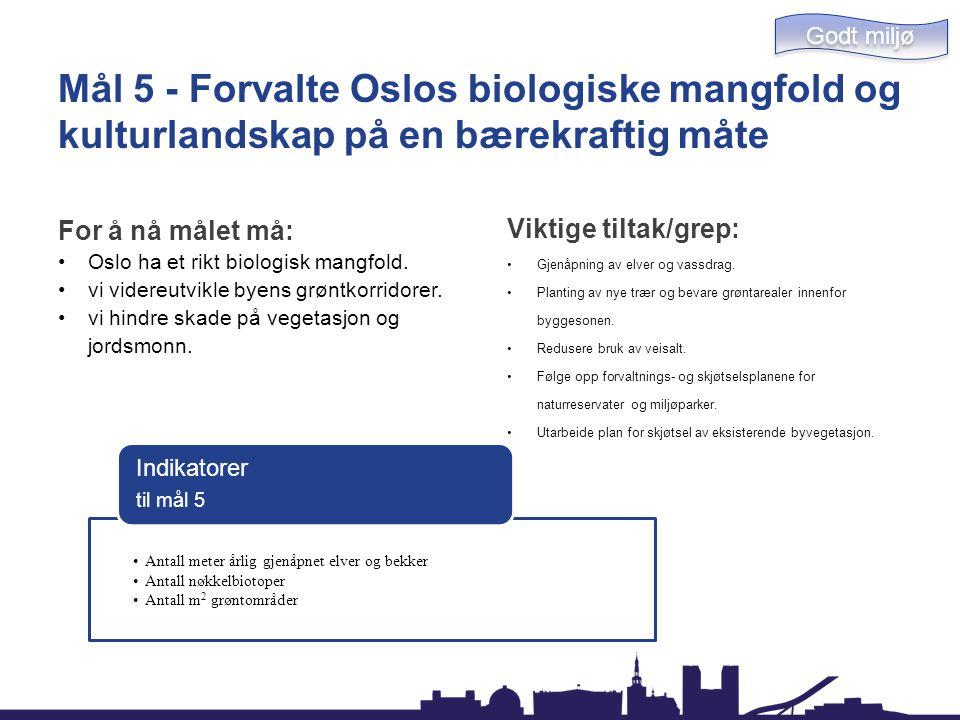 Godt miljø Mål 5 - Forvalte Oslos biologiske mangfold og kulturlandskap på en bærekraftig måte. For å nå målet må: