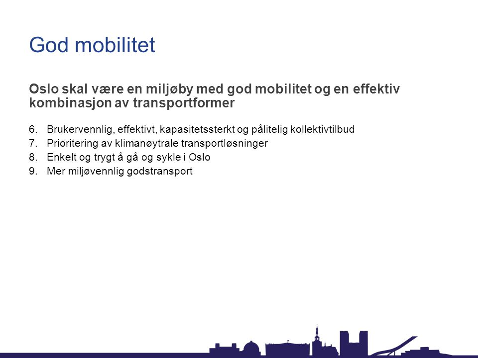 God mobilitet Oslo skal være en miljøby med god mobilitet og en effektiv kombinasjon av transportformer.