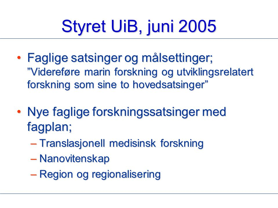 Styret UiB, juni 2005 Faglige satsinger og målsettinger; Videreføre marin forskning og utviklingsrelatert forskning som sine to hovedsatsinger