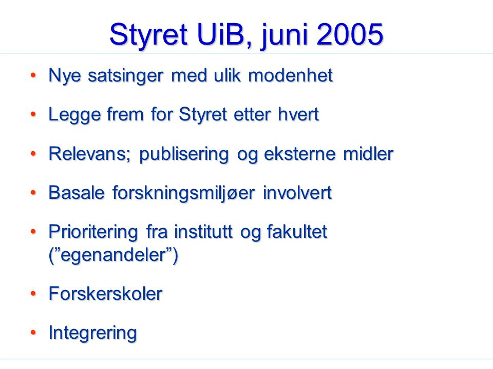 Styret UiB, juni 2005 Nye satsinger med ulik modenhet