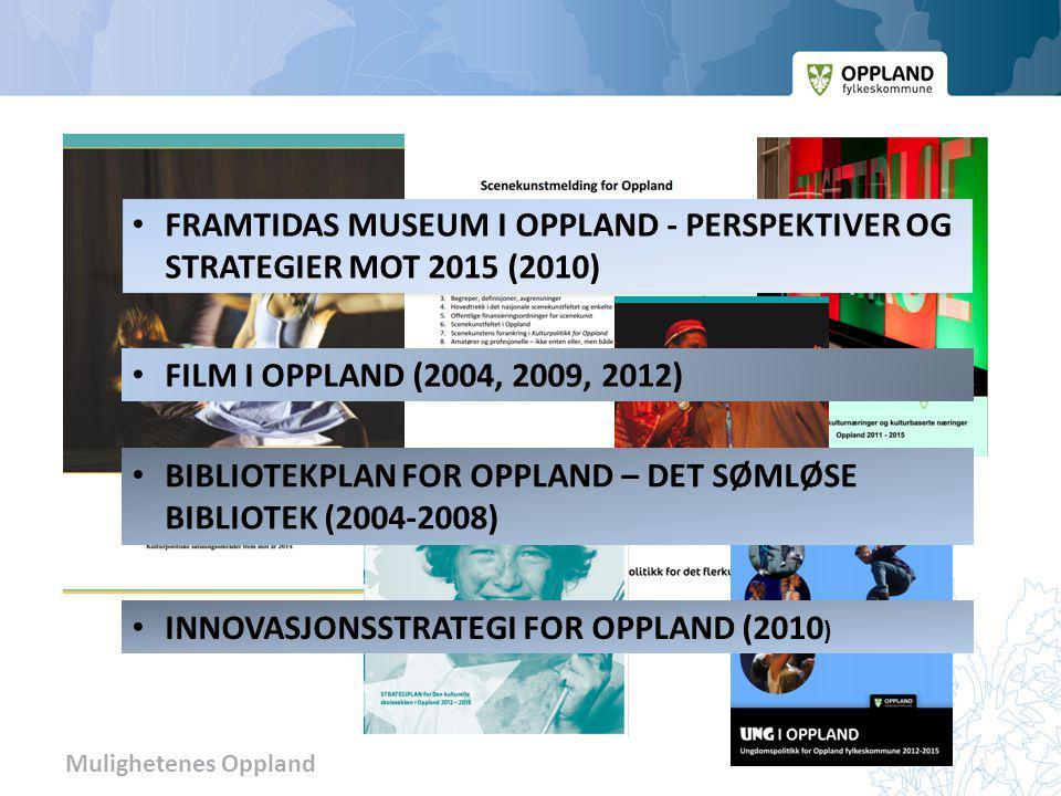 FRAMTIDAS MUSEUM I OPPLAND - PERSPEKTIVER OG STRATEGIER MOT 2015 (2010)