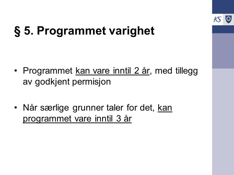 § 5. Programmet varighet Programmet kan vare inntil 2 år, med tillegg av godkjent permisjon.