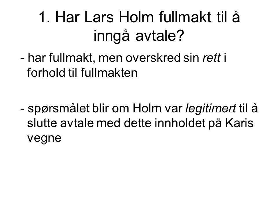 1. Har Lars Holm fullmakt til å inngå avtale