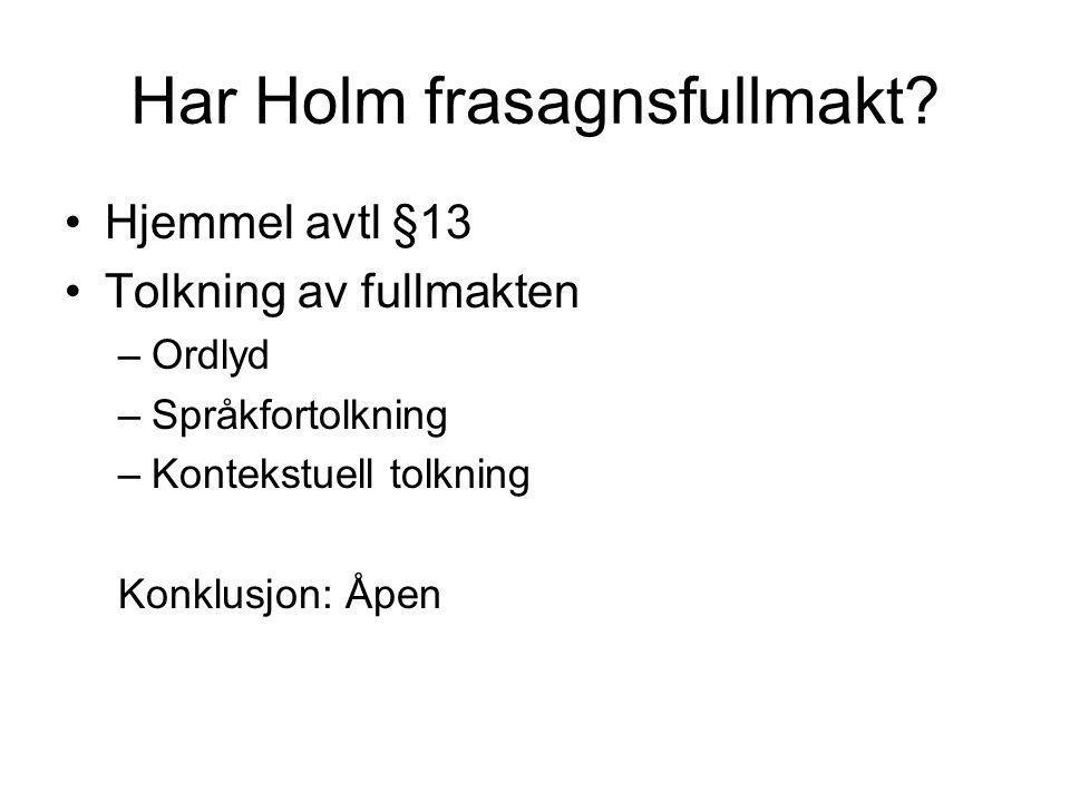 Har Holm frasagnsfullmakt