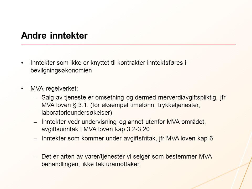 Andre inntekter Inntekter som ikke er knyttet til kontrakter inntektsføres i bevilgningsøkonomien. MVA-regelverket: