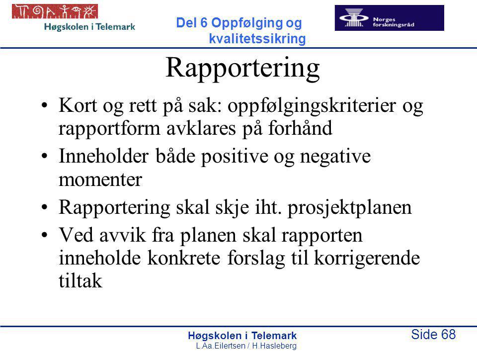 Del 6 Oppfølging og kvalitetssikring. Rapportering. Kort og rett på sak: oppfølgingskriterier og rapportform avklares på forhånd.