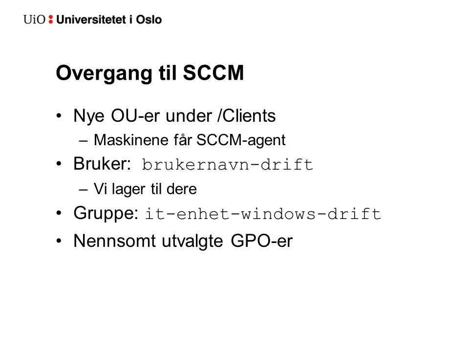 Overgang til SCCM Nye OU-er under /Clients Bruker: brukernavn-drift