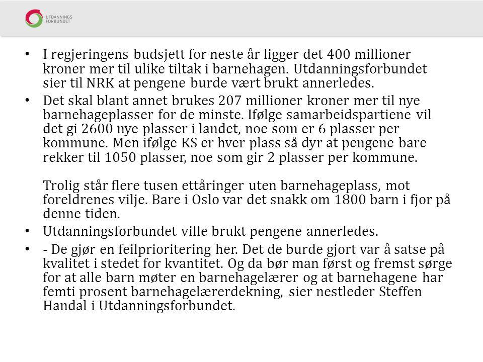 I regjeringens budsjett for neste år ligger det 400 millioner kroner mer til ulike tiltak i barnehagen. Utdanningsforbundet sier til NRK at pengene burde vært brukt annerledes.