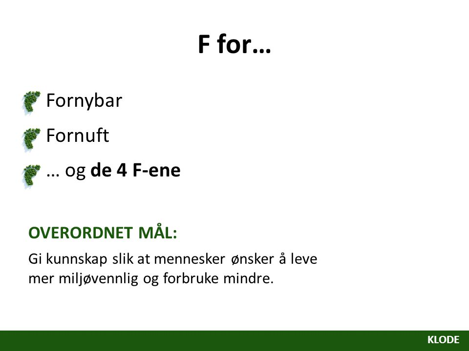 F for… Fornybar Fornuft … og de 4 F-ene OVERORDNET MÅL:
