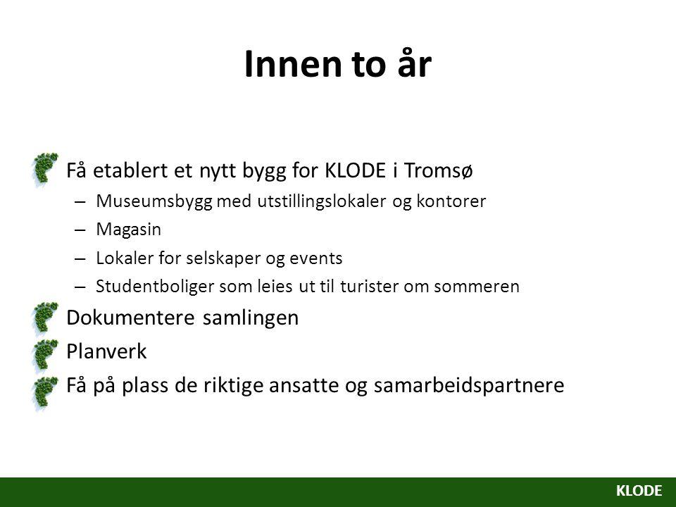 Innen to år Få etablert et nytt bygg for KLODE i Tromsø