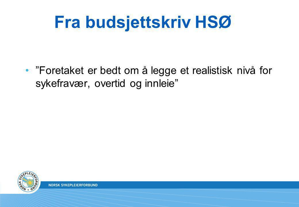 Fra budsjettskriv HSØ Foretaket er bedt om å legge et realistisk nivå for sykefravær, overtid og innleie