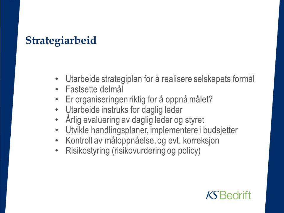 Strategiarbeid Utarbeide strategiplan for å realisere selskapets formål. Fastsette delmål. Er organiseringen riktig for å oppnå målet