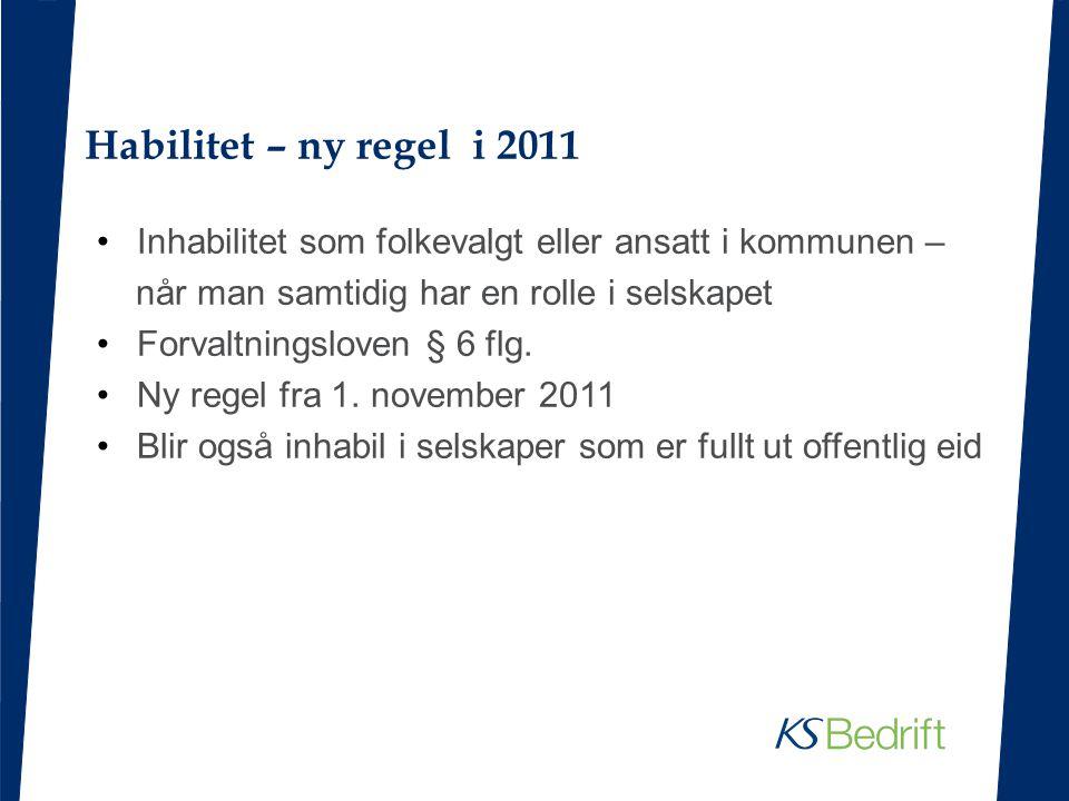 Habilitet – ny regel i 2011 Inhabilitet som folkevalgt eller ansatt i kommunen – når man samtidig har en rolle i selskapet.
