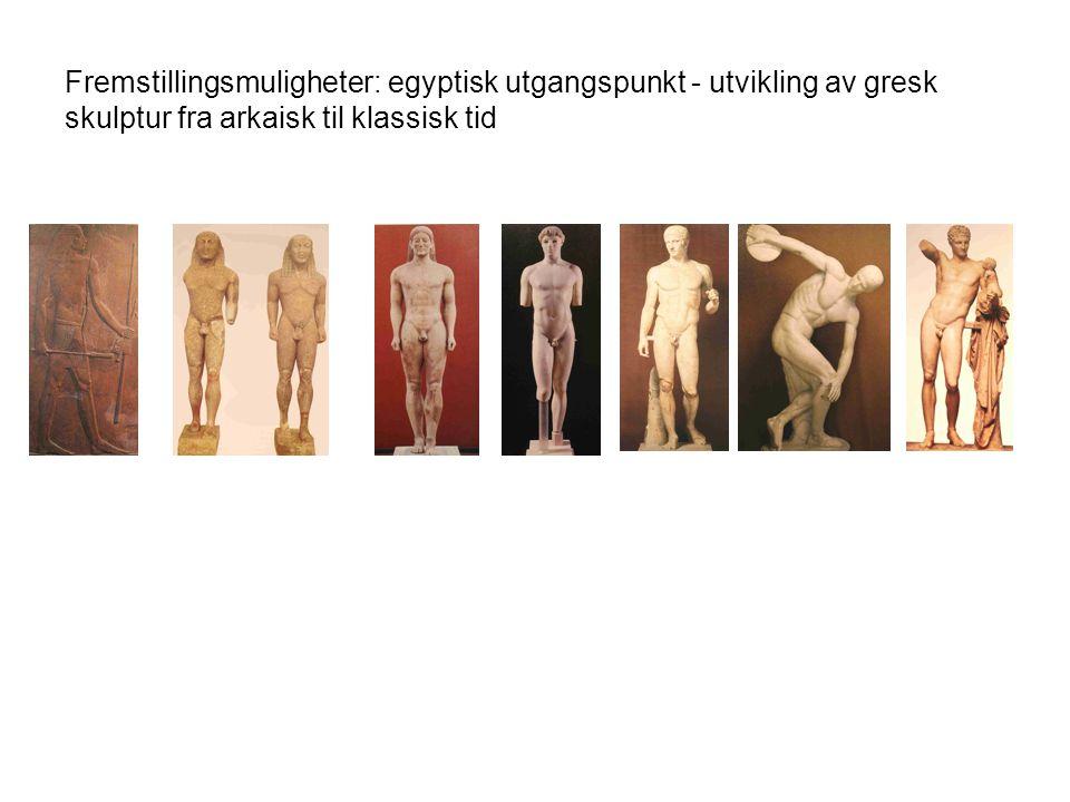 Fremstillingsmuligheter: egyptisk utgangspunkt - utvikling av gresk skulptur fra arkaisk til klassisk tid
