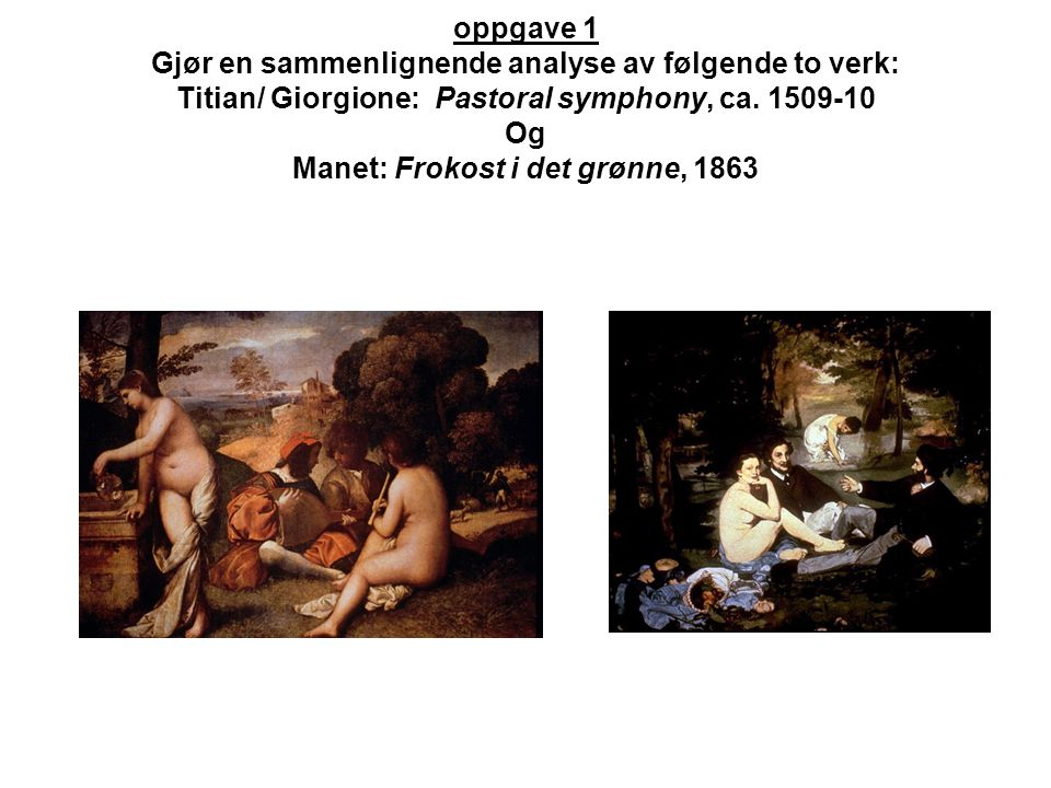 oppgave 1 Gjør en sammenlignende analyse av følgende to verk: Titian/ Giorgione: Pastoral symphony, ca.