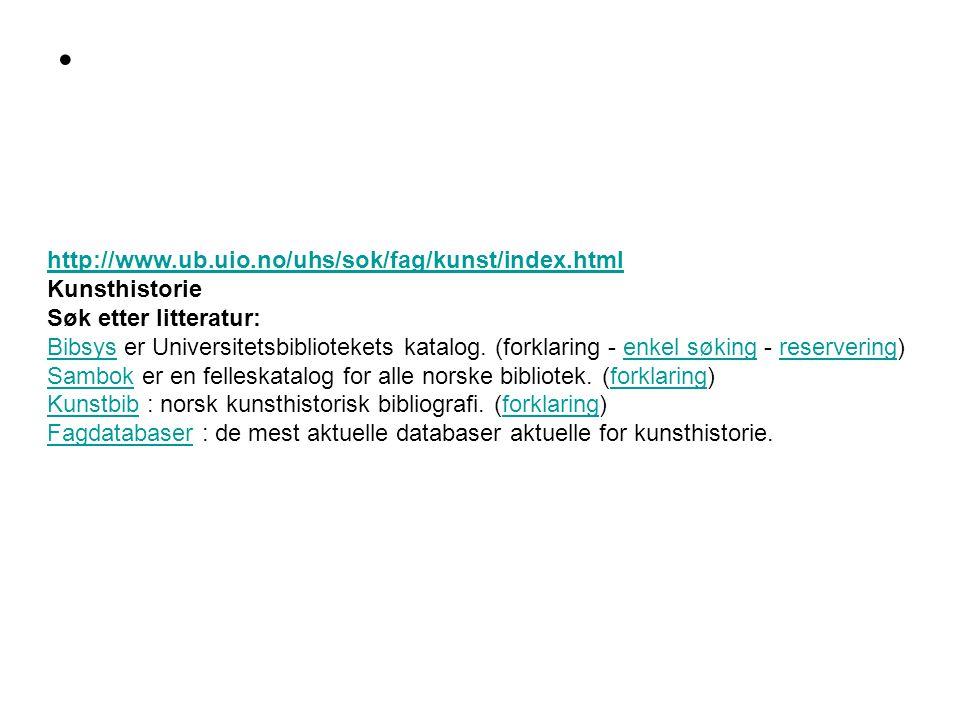 http://www.ub.uio.no/uhs/sok/fag/kunst/index.html Kunsthistorie. Søk etter litteratur: