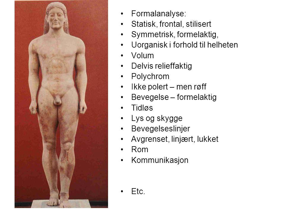 Formalanalyse: Statisk, frontal, stilisert. Symmetrisk, formelaktig, Uorganisk i forhold til helheten.