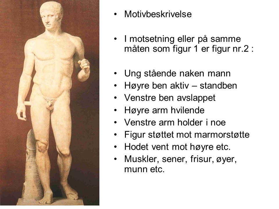 Motivbeskrivelse I motsetning eller på samme måten som figur 1 er figur nr.2 : Ung stående naken mann.