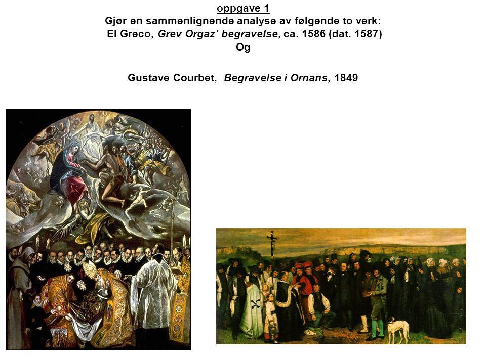 oppgave 1 Gjør en sammenlignende analyse av følgende to verk: El Greco, Grev Orgaz begravelse, ca.
