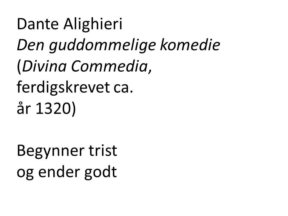 Dante Alighieri Den guddommelige komedie (Divina Commedia, ferdigskrevet ca. år 1320) Begynner trist.