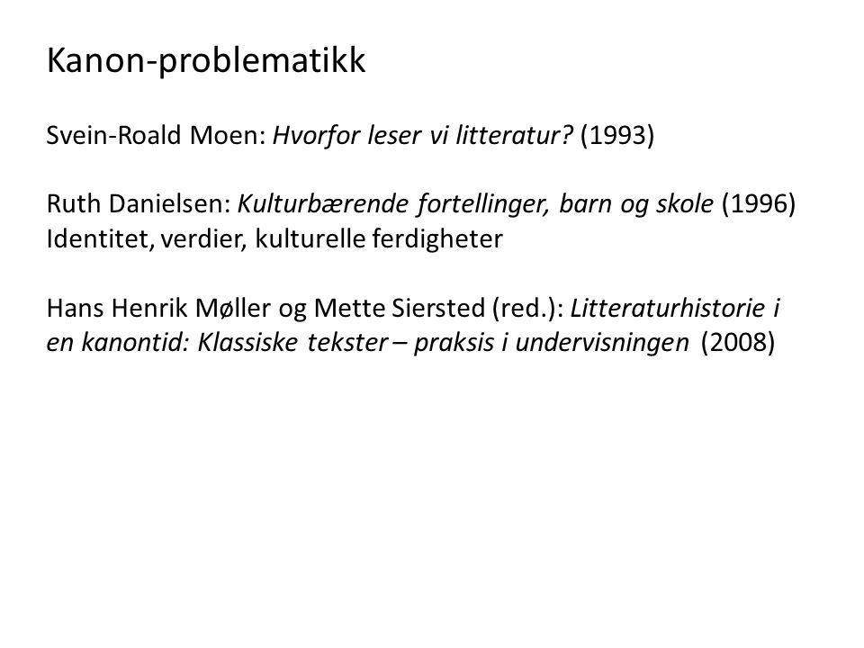 Kanon-problematikk Svein-Roald Moen: Hvorfor leser vi litteratur (1993) Ruth Danielsen: Kulturbærende fortellinger, barn og skole (1996)