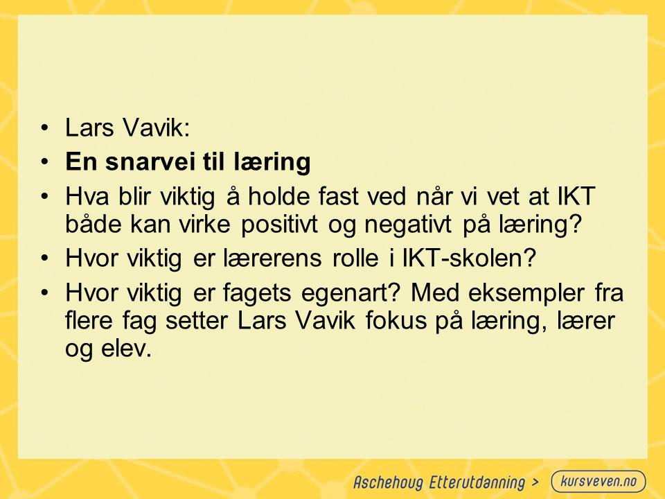Lars Vavik: En snarvei til læring. Hva blir viktig å holde fast ved når vi vet at IKT både kan virke positivt og negativt på læring