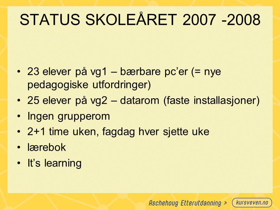 STATUS SKOLEÅRET 2007 -2008 23 elever på vg1 – bærbare pc'er (= nye pedagogiske utfordringer) 25 elever på vg2 – datarom (faste installasjoner)
